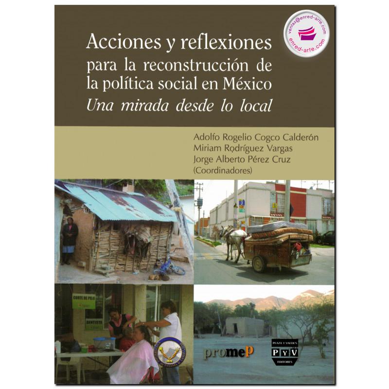 ACCIONES Y REFLEXIONES PARA LA RECONSTRUCCIÓN DE LA POLÍTICA SOCIAL EN MÉXICO Una mirada desde lo local Adolfo R. Cogco Calderon
