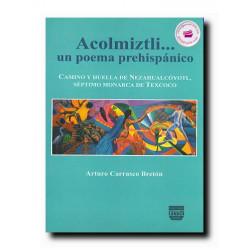 ACOLMIZTLI, Un poema prehispánico, Arturo Carrasco Bretón